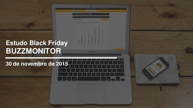 BUZZMONITOR 30 de novembro de 2015 Estudo Black Friday