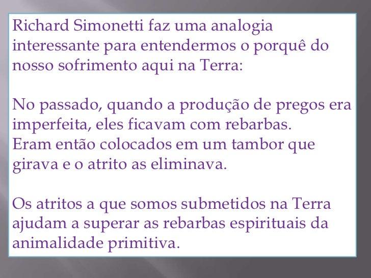 Richard Simonetti faz uma analogia interessante para entendermos o porquê do nosso sofrimento aqui na Terra:<br />No passa...