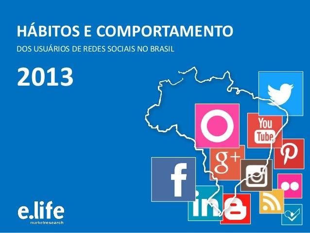 HÁBITOS E COMPORTAMENTO DOS USUÁRIOS DE REDES SOCIAIS NO BRASIL 2013