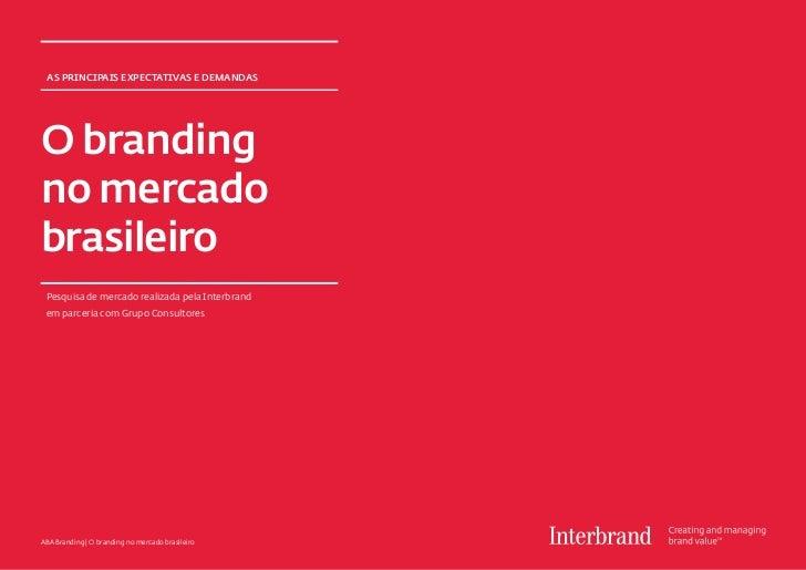 As principais expectativas e demandasO brandingno mercadobrasileiro Pesquisa de mercado realizada pela Interbrand em parce...