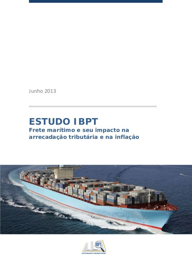 Junho 2013 ESTUDO IBPT Frete marítimo e seu impacto na arrecadação tributária e na inflação