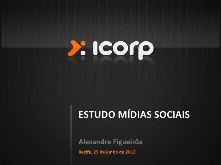 ESTUDO MÍDIAS SOCIAISAlexandre FigueirôaRecife, 25 de junho de 2012