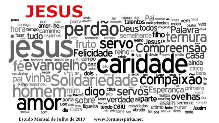 JESUS<br />Estudo Mensal de Julho de 2010        www.forumespirita.net<br />