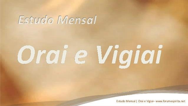 Estudo Mensal                Estudo Mensal | Orai e Vigiai– www.forumespirita.net