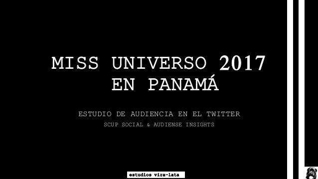 MISS UNIVERSO 2017 EN PANAMÁ ESTUDIO DE AUDIENCIA EN EL TWITTER SCUP SOCIAL & AUDIENSE INSIGHTS PANAMÁ – DICIEMBRE 2017 es...