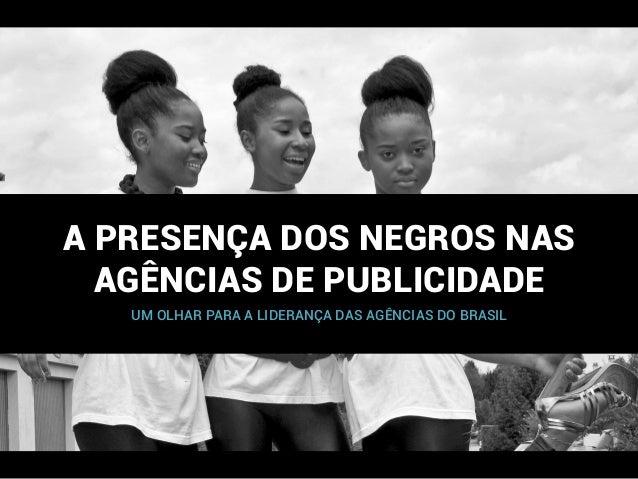 A PRESENÇA DOS NEGROS NAS AGÊNCIAS DE PUBLICIDADE UM OLHAR PARA A LIDERANÇA DAS AGÊNCIAS DO BRASIL