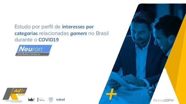 #somosIDPI® Estudo por perfil de interesses por categorias relacionadas gamers no Brasil durante o COVID19