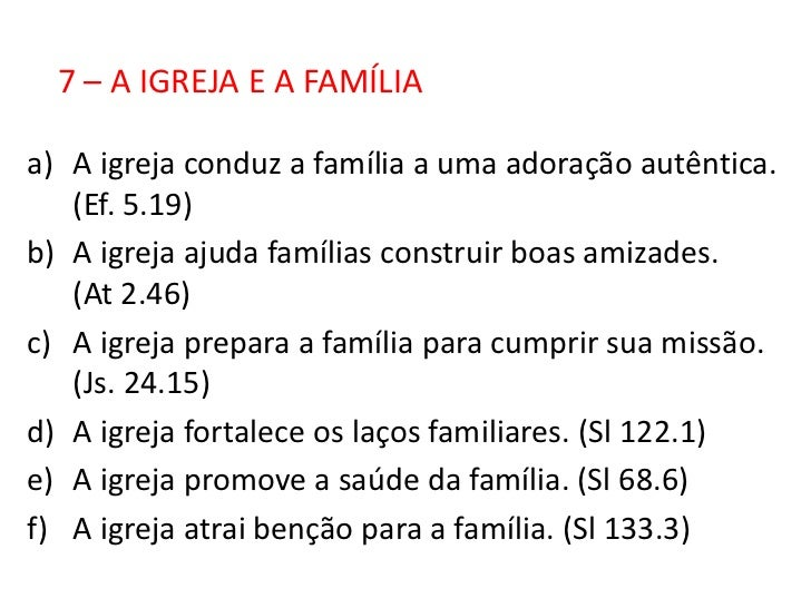 7 – A IGREJA E A FAMÍLIAa) A igreja conduz a família a uma adoração autêntica.   (Ef. 5.19)b) A igreja ajuda famílias cons...