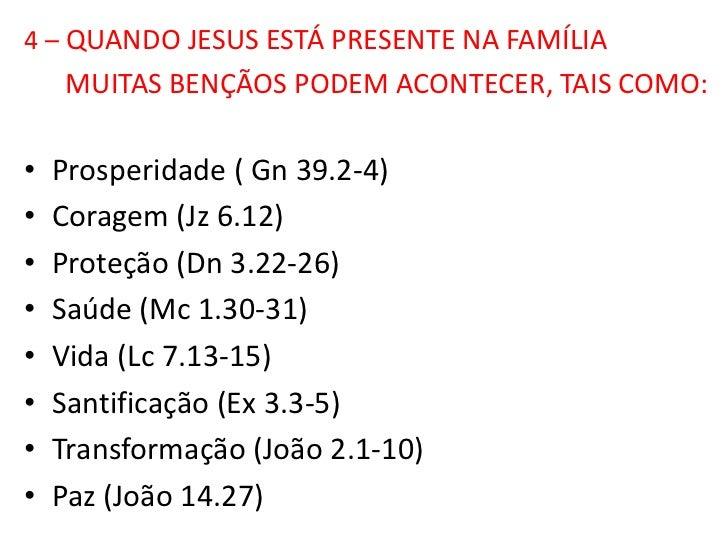 4 – QUANDO JESUS ESTÁ PRESENTE NA FAMÍLIA    MUITAS BENÇÃOS PODEM ACONTECER, TAIS COMO:•   Prosperidade ( Gn 39.2-4)•   Co...