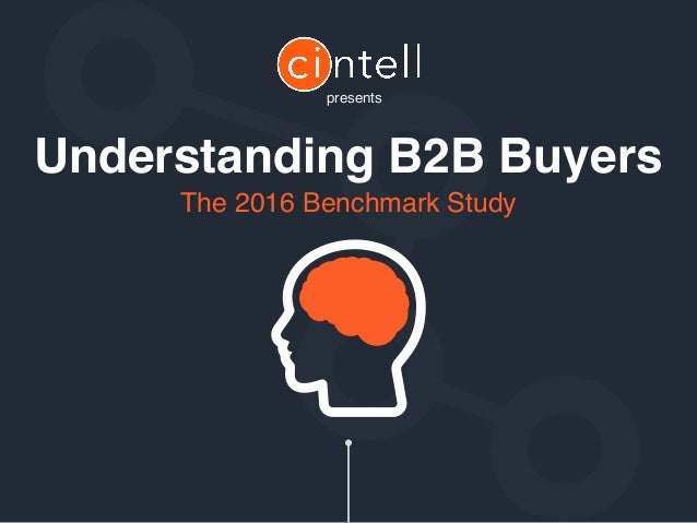 The 2016 Benchmark Study presents Understanding B2B Buyers