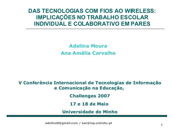 DAS TECNOLOGIAS COM FIOS AO WIRELESS: IMPLICAÇÕES NO TRABALHO ESCOLAR INDIVIDUAL E COLABORATIVO EM PARES Adelina Moura  An...