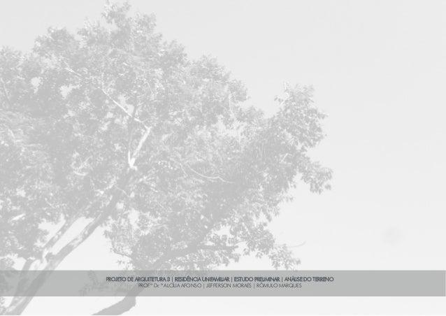 PROJETO DE ARQUITETURA 3 | RESIDÊNCIA UNIFAMILIAR | ESTUDO PRELIMINAR | ANÁLISE DO TERRENO PROF.ª Dr. ª ALCÍLIA AFONSO | J...