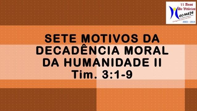 SETE MOTIVOS DA  DECADÊNCIA MORAL  DA HUMANIDADE II  Tim. 3:1-9