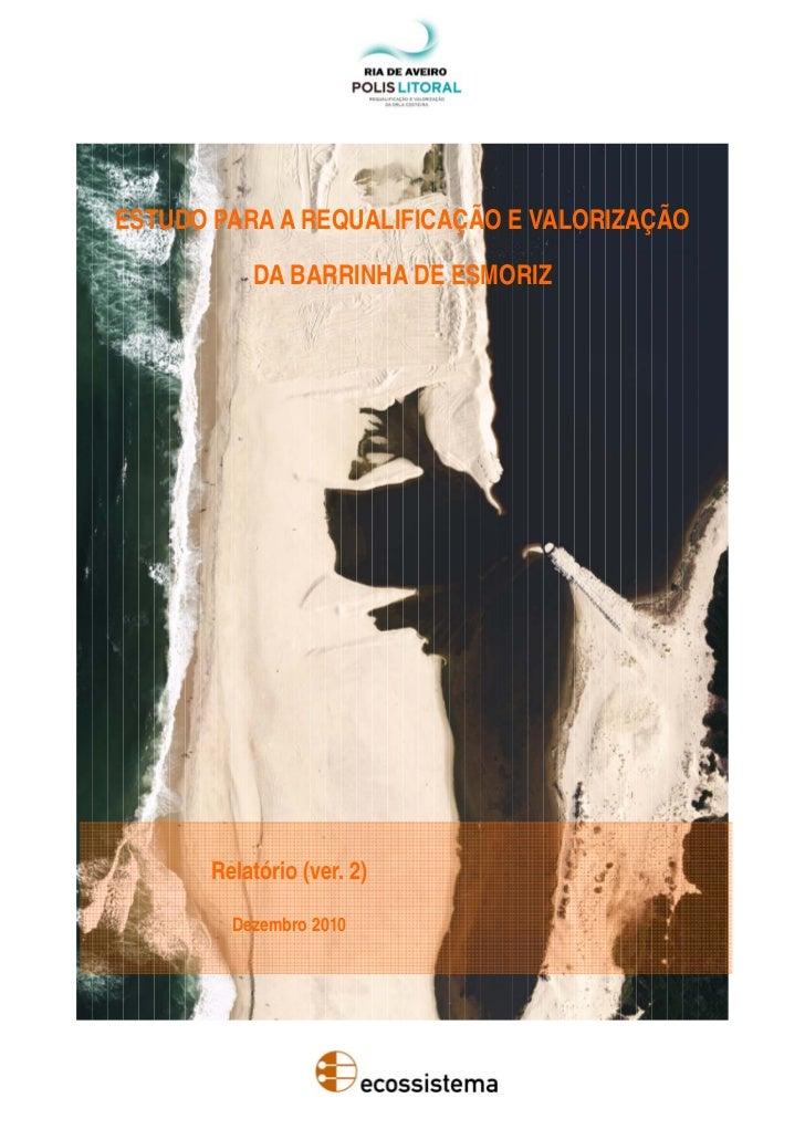 ESTUDO PARA A REQUALIFICAÇÃO E VALORIZAÇÃO           DA BARRINHA DE ESMORIZ       Relatório (ver. 2)         Dezembro 2010
