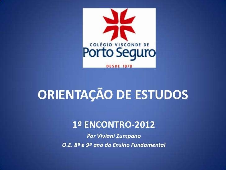 ORIENTAÇÃO DE ESTUDOS      1º ENCONTRO-2012             Por Viviani Zumpano   O.E. 8º e 9º ano do Ensino Fundamental