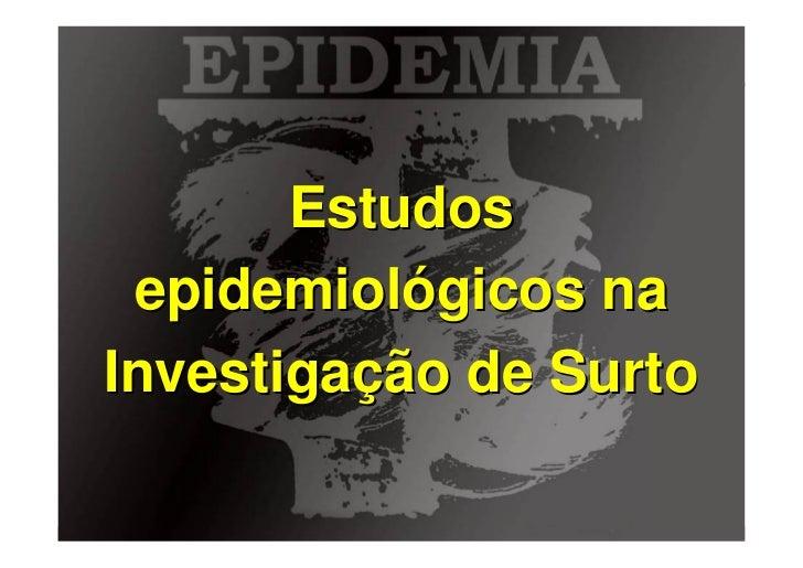 Estudos  epidemiológicos na Investigação de Surto         Baixe gratuitamente materiais sobre epidemiologia - http://epili...