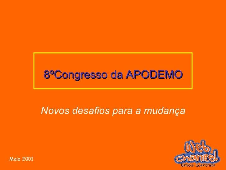 <ul><li>8ºCongresso da APODEMO </li></ul><ul><li>Novos desafios para a mudança </li></ul>Maio 2001