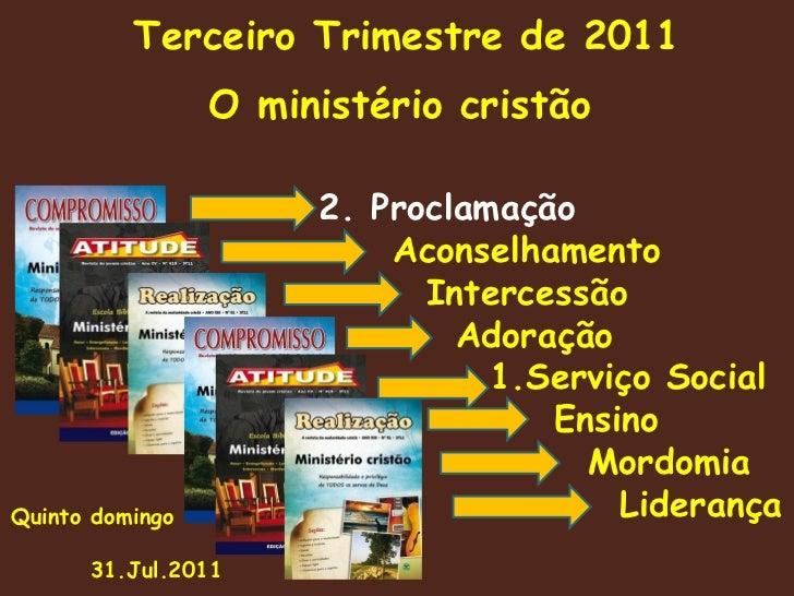 Terceiro Trimestre de 2011 O ministério cristão   2. Proclamação   Aconselhamento   Intercessão   Adoração   1.Serviço Soc...