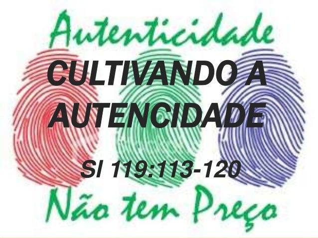 CULTIVANDO A AUTENCIDADE Sl 119:113-120