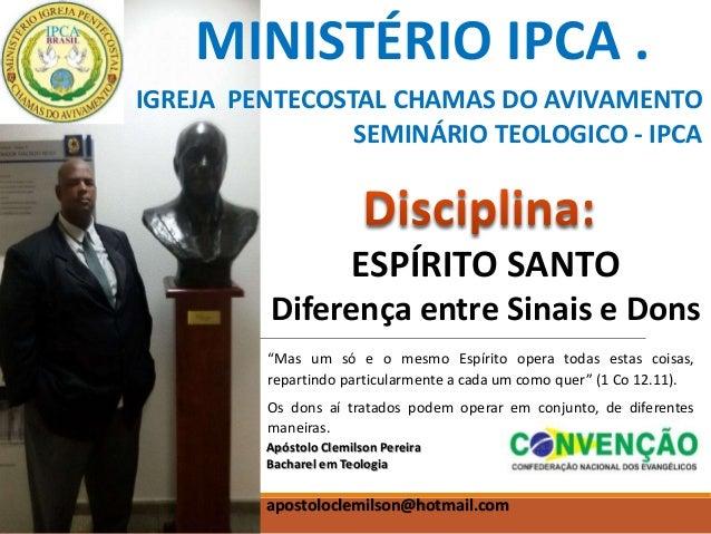 MINISTÉRIO IPCA . IGREJA PENTECOSTAL CHAMAS DO AVIVAMENTO SEMINÁRIO TEOLOGICO - IPCA Apóstolo Clemilson Pereira Bacharel e...