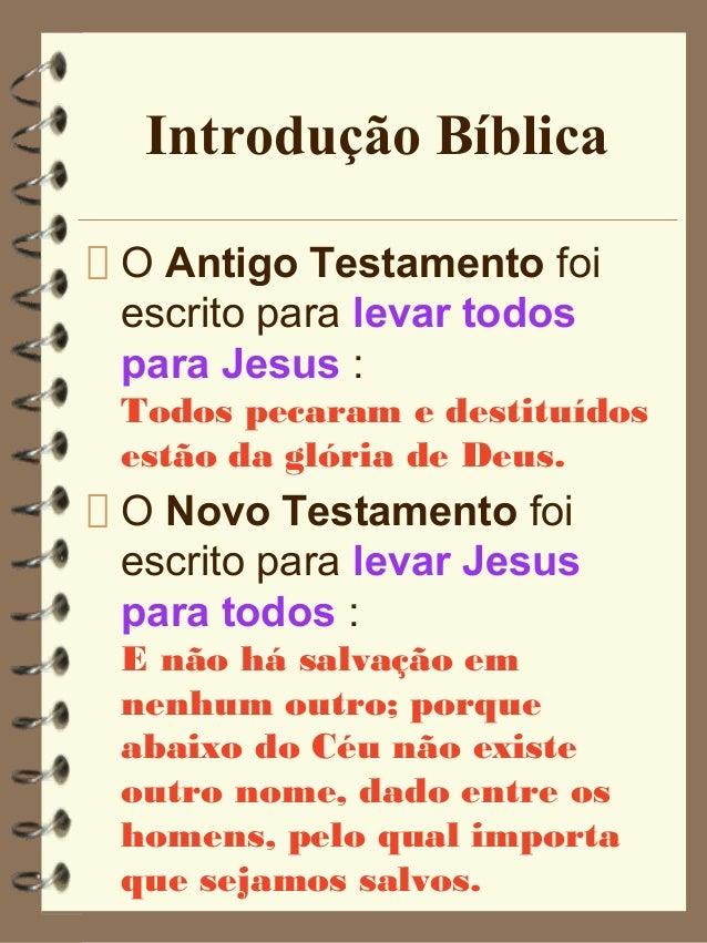 Introdução Bíblica O Antigo Testamento foi escrito para levar todos para Jesus : Todos pecaram e destituídos estão da glór...