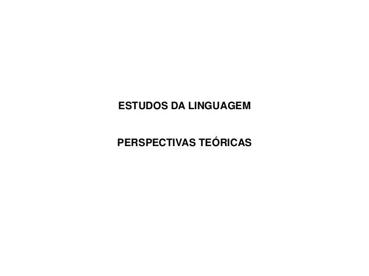 ESTUDOS DA LINGUAGEM<br />PERSPECTIVAS TEÓRICAS<br />