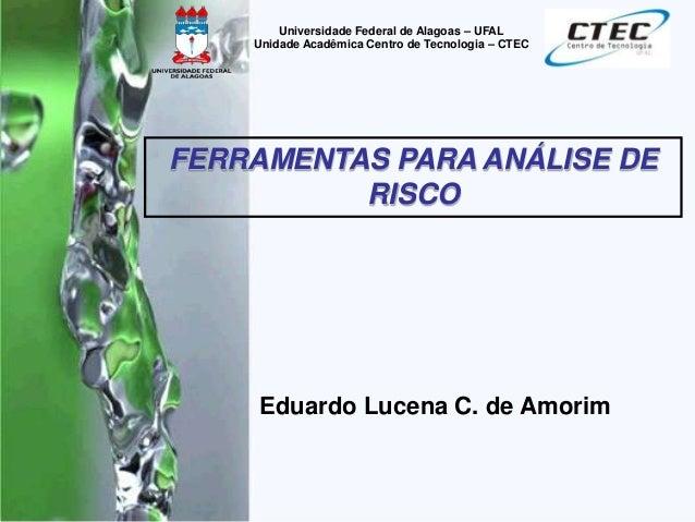 Eduardo Lucena C. de Amorim Universidade Federal de Alagoas – UFAL Unidade Acadêmica Centro de Tecnologia – CTEC FERRAMENT...