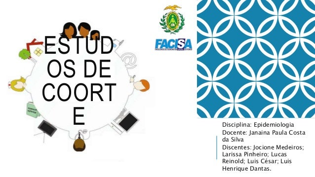 ESTUD  OS DE  COORT  E Disciplina: Epidemiologia  Docente: Janaina Paula Costa  da Silva  Discentes: Jocione Medeiros;  La...