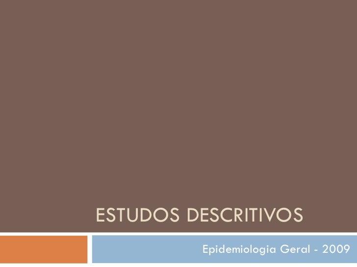 ESTUDOS DESCRITIVOS Epidemiologia Geral - 2009