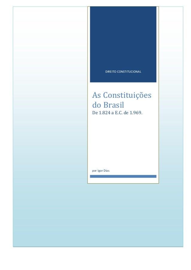 DIREITO CONSTITUCIONAL  As Constituições do Brasil De 1.824 a E.C. de 1.969.  por Igor Dias