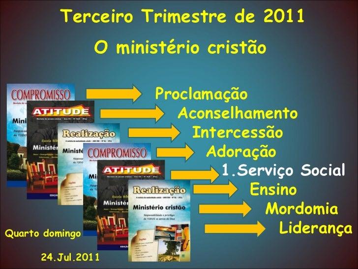 Terceiro Trimestre de 2011 O ministério cristão   Proclamação   Aconselhamento   Intercessão   Adoração   1.Serviço Social...