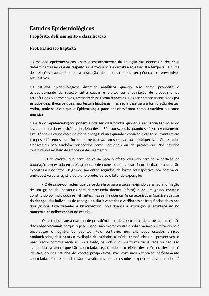 Estudos EpidemiológicosPropósito, delineamento e classificaçãoProf. Francisco BaptistaOs estudos epidemiológicos visam o e...