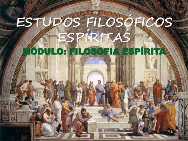 ESTUDOS FILOSÓFICOS ESPÍRITAS MÓDULO: FILOSOFIA ESPÍRITA