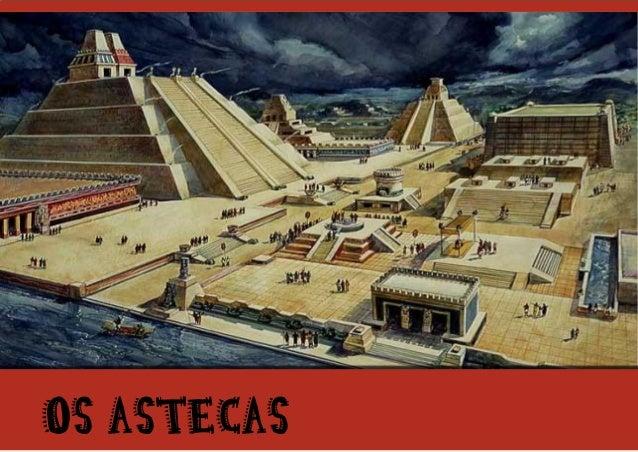 1Os Astecas