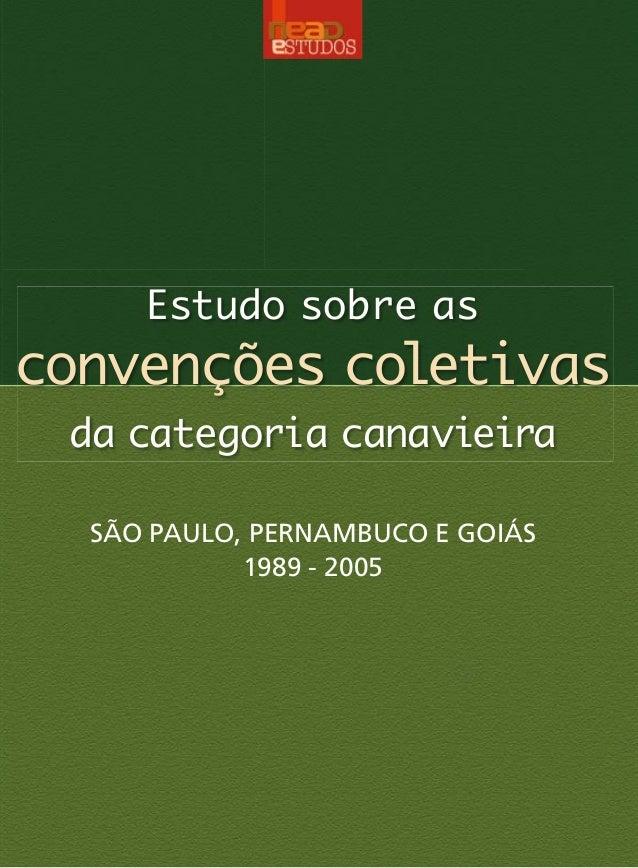 Estudo sobre asconvenções coletivasda categoria canavieiraSÃO PAULO, PERNAMBUCO E GOIÁS1989 - 2005ISBN 9788560548224Minist...