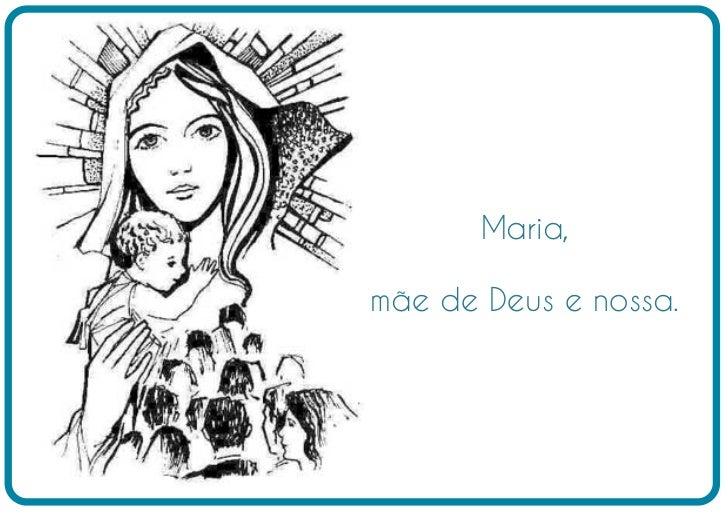 Maria,mãe de Deus e nossa.