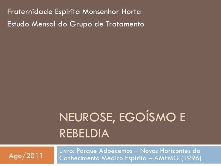 Fraternidade Espírita Monsenhor HortaEstudo Mensal do Grupo de Tratamento              NEUROSE, EGOÍSMO E              REB...