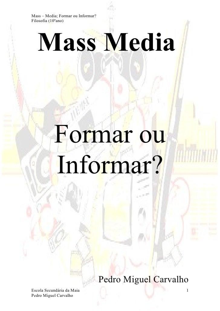 Mass – Media; Formar ou Informar? Filosofia (10ºano)        Mass Media              Formar ou            Informar?        ...