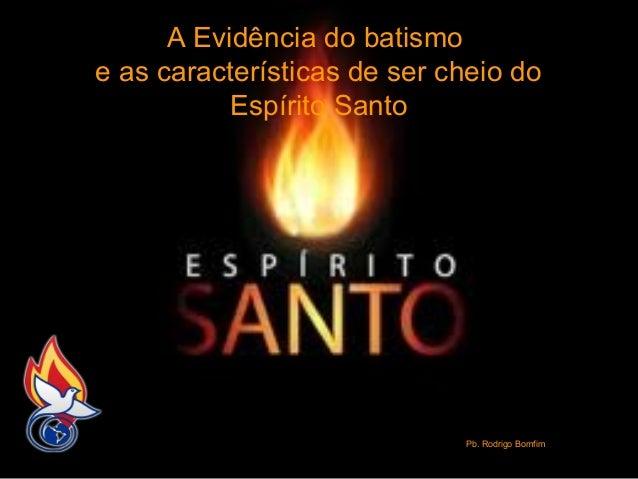 A Evidência do batismo e as características de ser cheio do Espírito Santo  Pb. Rodrigo Bomfim