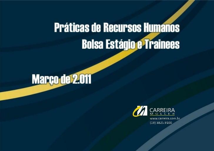 Práticas de Recursos Humanos           Bolsa Estágio e TraineesMarço de 2.011