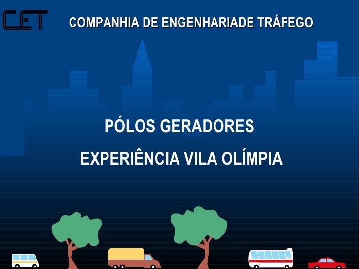 PÓLOS GERADORES  EXPERIÊNCIA VILA OLÍMPIA COMPANHIA DE ENGENHARIADE TRÁFEGO