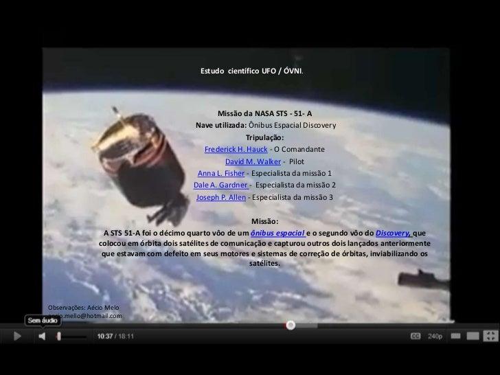 Estudo científico UFO / ÓVNI.                                                Missão da NASA STS - 51- A                   ...