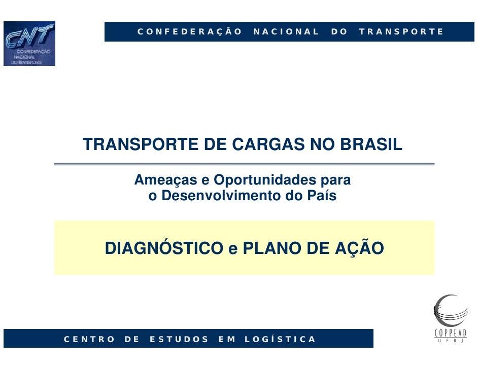 C O N F E D E R A Ç Ã O     N A C I O N A L   D O   T R A N S P O R T E    TRANSPORTE DE CARGAS NO BRASIL                A...