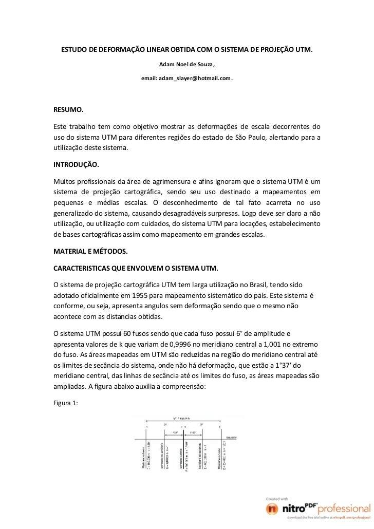 ESTUDO DE DEFORMAÇÃO LINEAR OBTIDA COM O SISTEMA DE PROJEÇÃO UTM.                                  Adam Noel de Souza,    ...