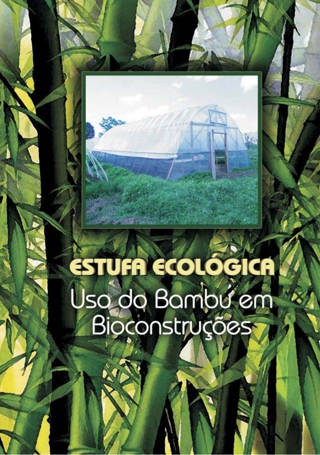 1ESTUFA ECOLÓGICAUSO DO BAMBU EM BIOCONSTRUÇÕESCuritiba, 20111Engenheiro Agrônomo, Mestre em Agroecossistemas, Especialist...