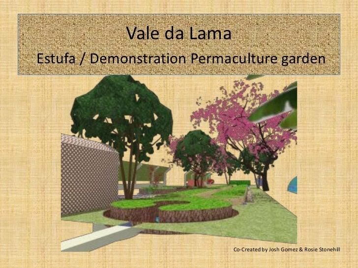 Vale da LamaEstufa / Demonstration Permaculture garden                            Co-Created by Josh Gomez & Rosie Stonehill
