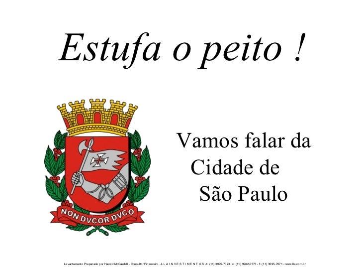 Estufa o peito ! Vamos falar da Cidade de  São Paulo