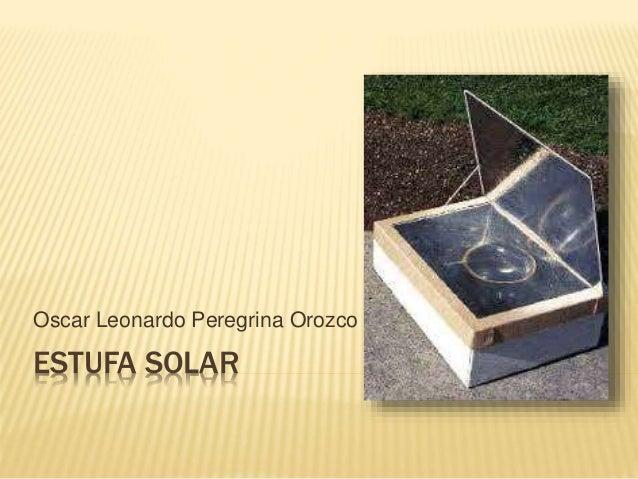 ESTUFA SOLAR Oscar Leonardo Peregrina Orozco