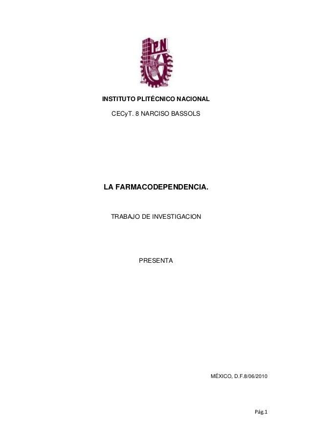 INSTITUTO PLITÉCNICO NACIONAL CECyT. 8 NARCISO BASSOLS  LA FARMACODEPENDENCIA.  TRABAJO DE INVESTIGACION  PRESENTA  MÉXICO...