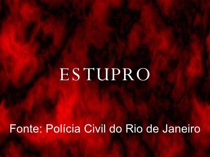 ESTUPRO Fonte: Polícia Civil do Rio de Janeiro